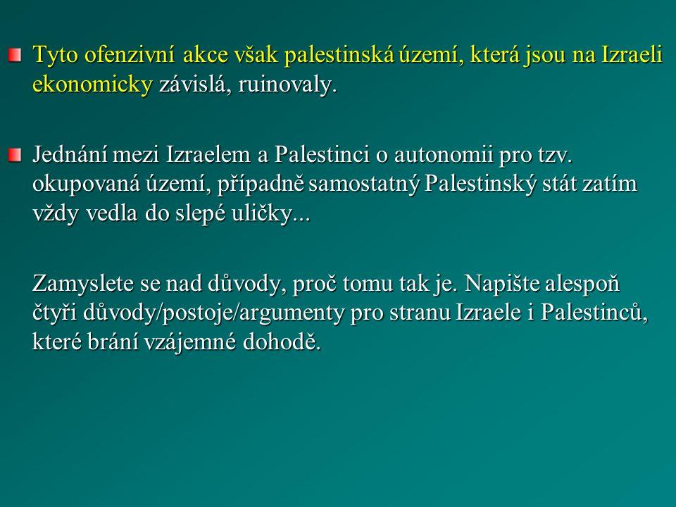 Tyto ofenzivní akce však palestinská území, která jsou na Izraeli ekonomicky závislá, ruinovaly.