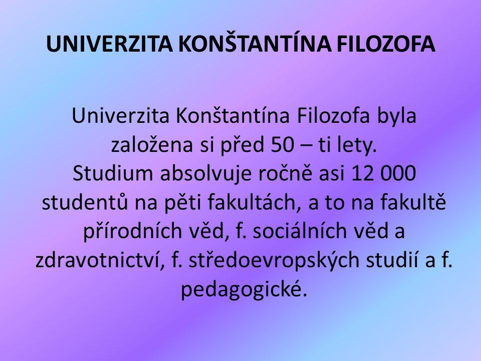 UNIVERZITA KONŠTANTÍNA FILOZOFA Univerzita Konštantína Filozofa byla založena si před 50 – ti lety. Studium absolvuje ročně asi 12 000 studentů na pět