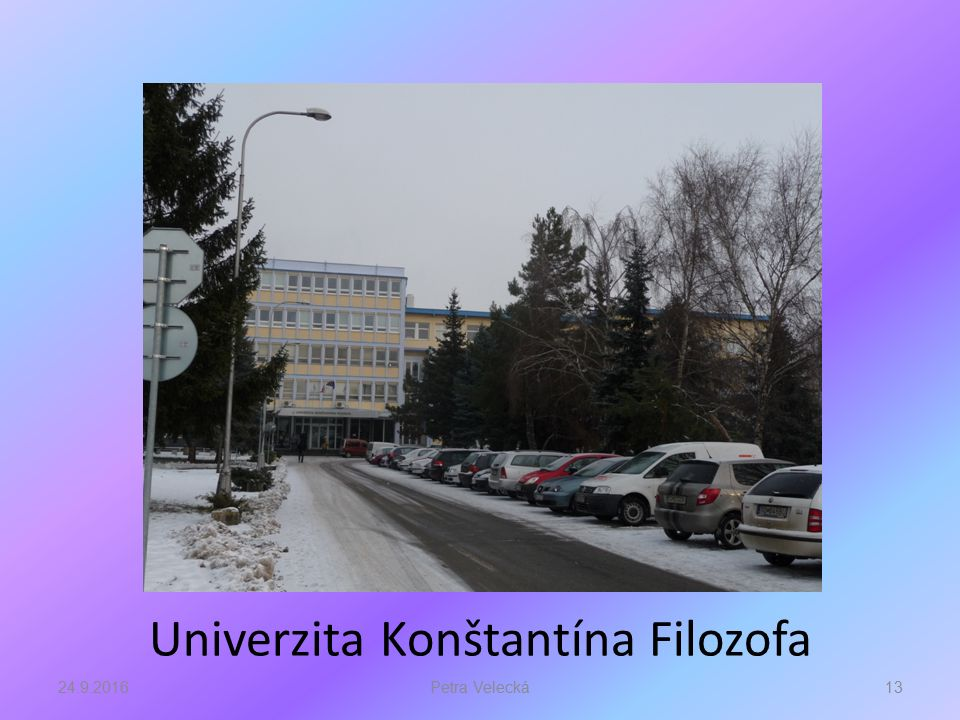Univerzita Konštantína Filozofa 24.9.201613Petra Velecká