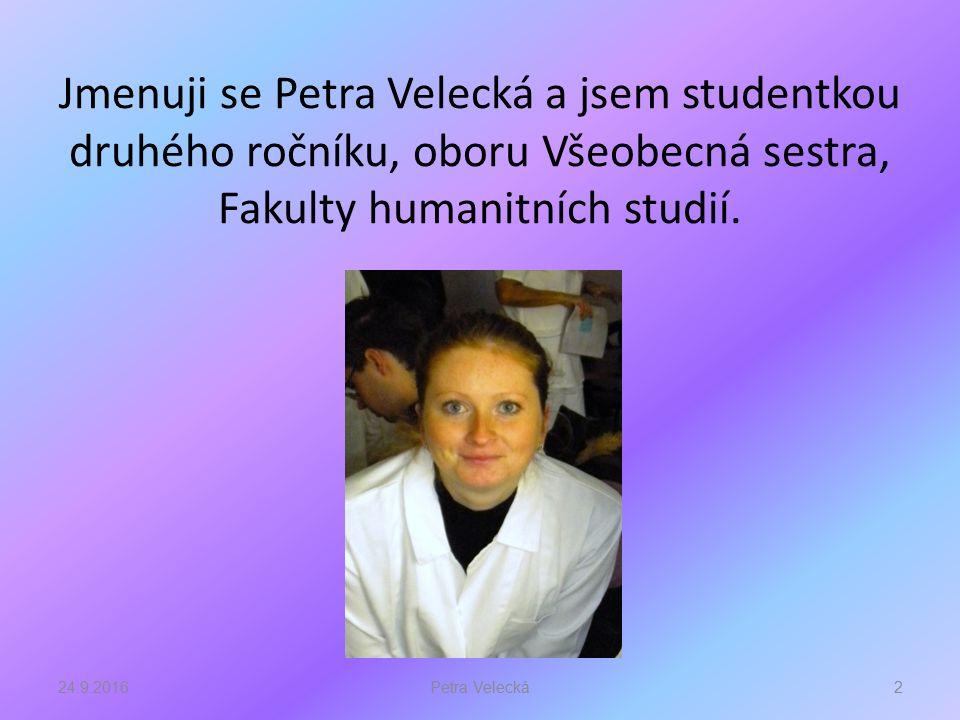 Jmenuji se Petra Velecká a jsem studentkou druhého ročníku, oboru Všeobecná sestra, Fakulty humanitních studií.
