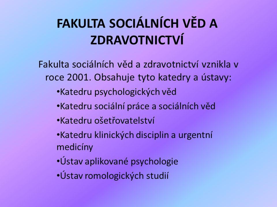 FAKULTA SOCIÁLNÍCH VĚD A ZDRAVOTNICTVÍ Fakulta sociálních věd a zdravotnictví vznikla v roce 2001.