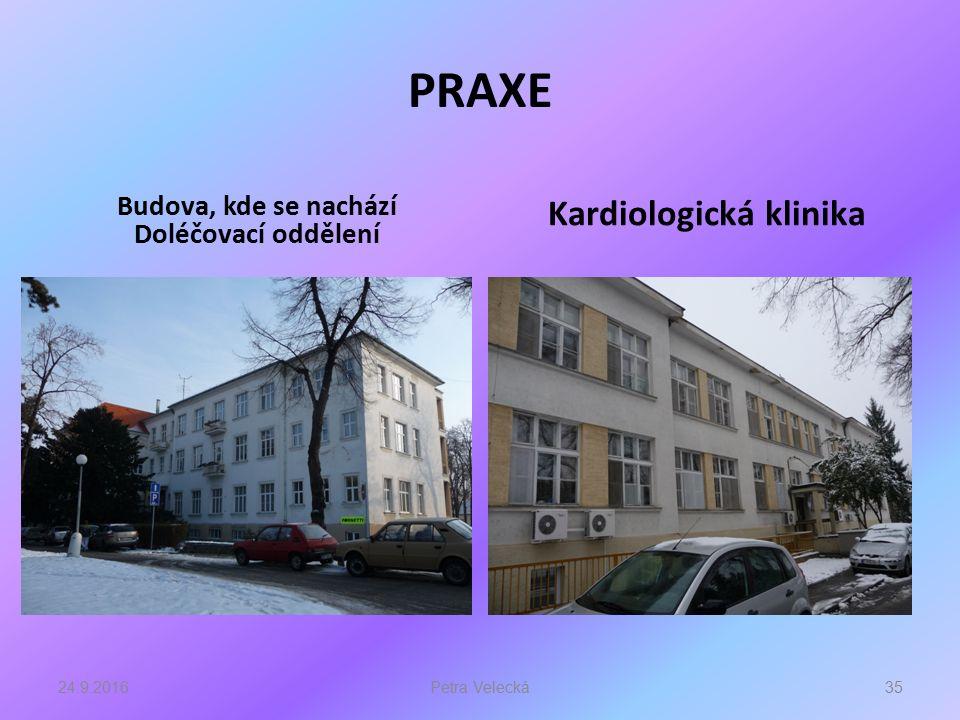 PRAXE Budova, kde se nachází Doléčovací oddělení Kardiologická klinika 24.9.201635Petra Velecká
