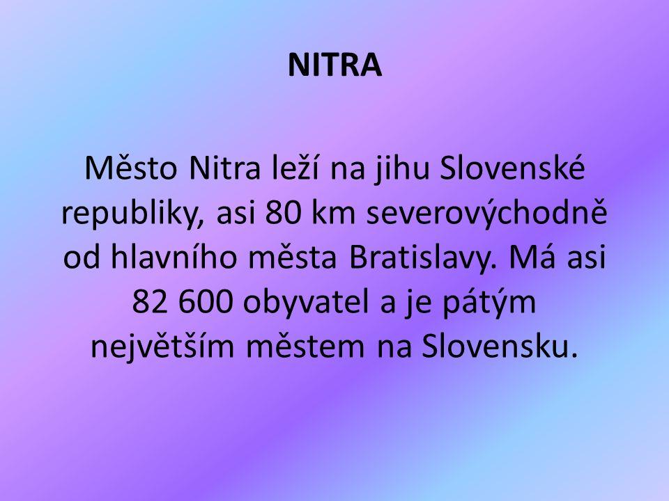 NITRA Město Nitra leží na jihu Slovenské republiky, asi 80 km severovýchodně od hlavního města Bratislavy.