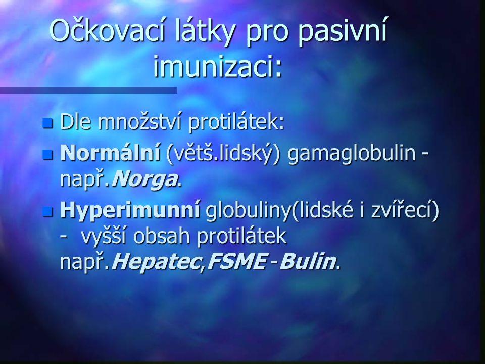 Očkovací látky pro pasivní imunizaci: n Dle množství protilátek: n Normální (větš.lidský) gamaglobulin - např.Norga. n Hyperimunní globuliny(lidské i