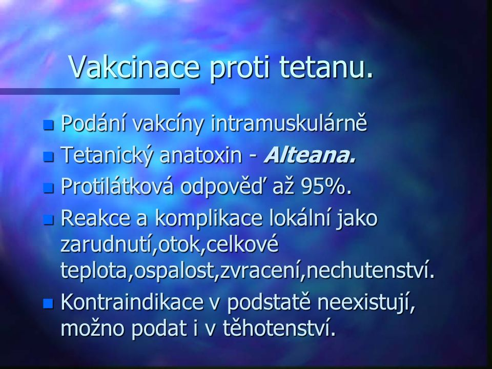 Vakcinace proti tetanu. n Podání vakcíny intramuskulárně n Tetanický anatoxin - Alteana. n Protilátková odpověď až 95%. n Reakce a komplikace lokální