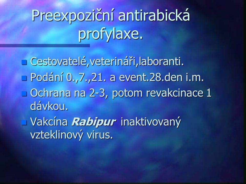 Preexpoziční antirabická profylaxe. n Cestovatelé,veterináři,laboranti. n Podání 0.,7.,21. a event.28.den i.m. n Ochrana na 2-3, potom revakcinace 1 d