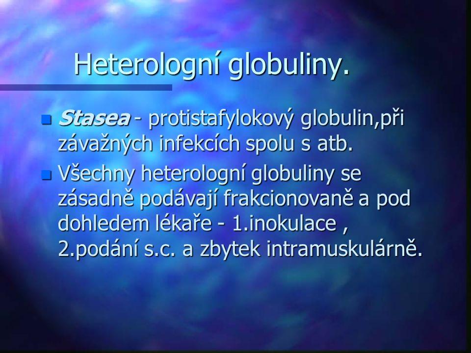 Heterologní globuliny. n Stasea - protistafylokový globulin,při závažných infekcích spolu s atb.