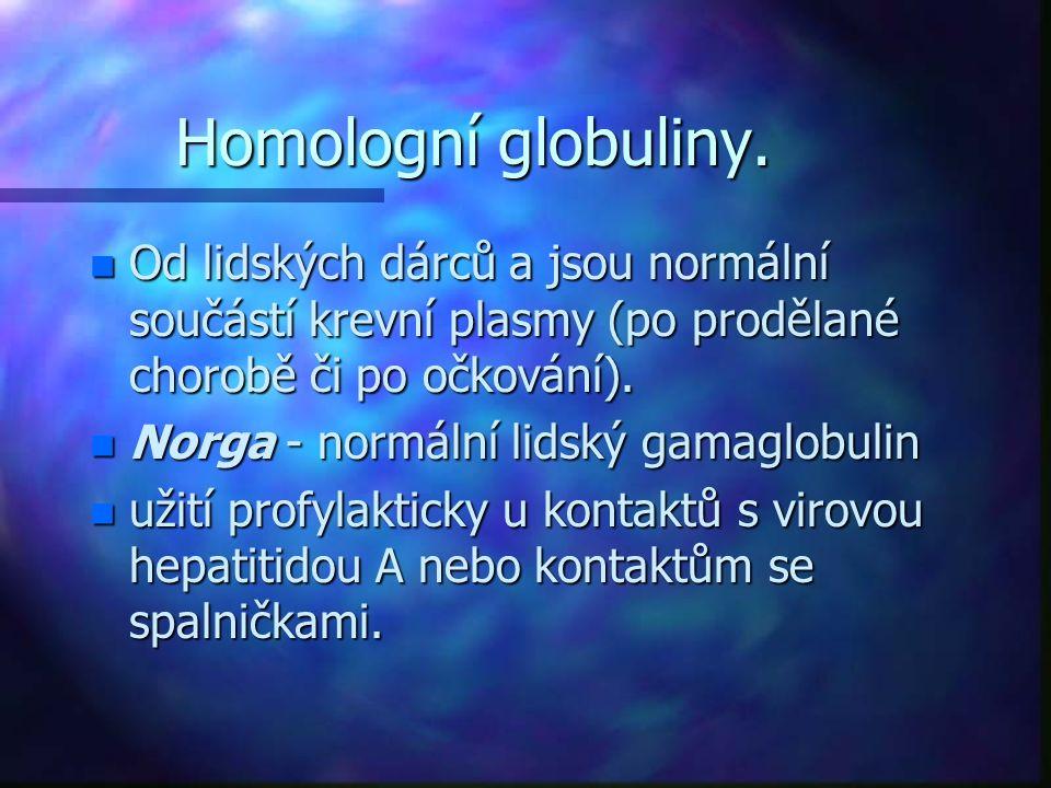 Homologní globuliny. n Od lidských dárců a jsou normální součástí krevní plasmy (po prodělané chorobě či po očkování). n Norga - normální lidský gamag