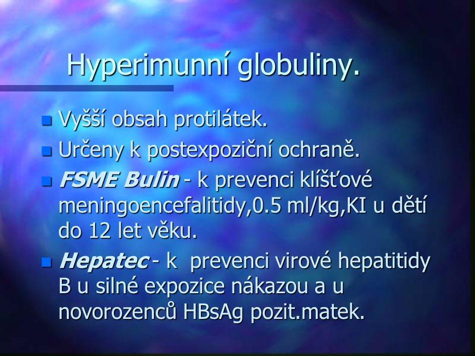 Hyperimunní globuliny. n Vyšší obsah protilátek. n Určeny k postexpoziční ochraně. n FSME Bulin - k prevenci klíšťové meningoencefalitidy,0.5 ml/kg,KI