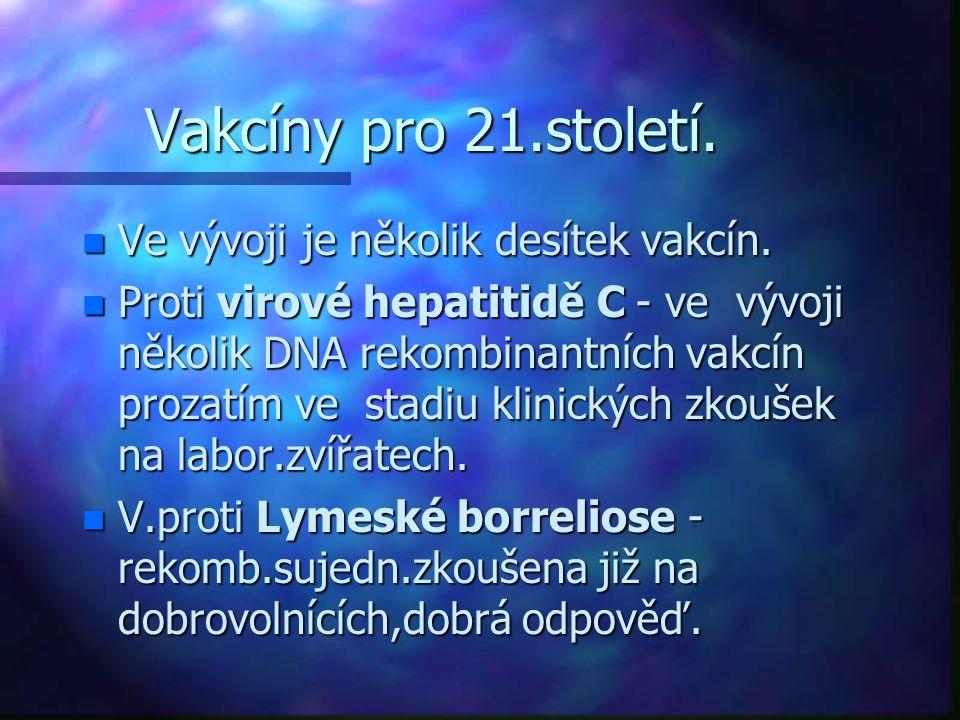 Vakcíny pro 21.století. n Ve vývoji je několik desítek vakcín. n Proti virové hepatitidě C - ve vývoji několik DNA rekombinantních vakcín prozatím ve