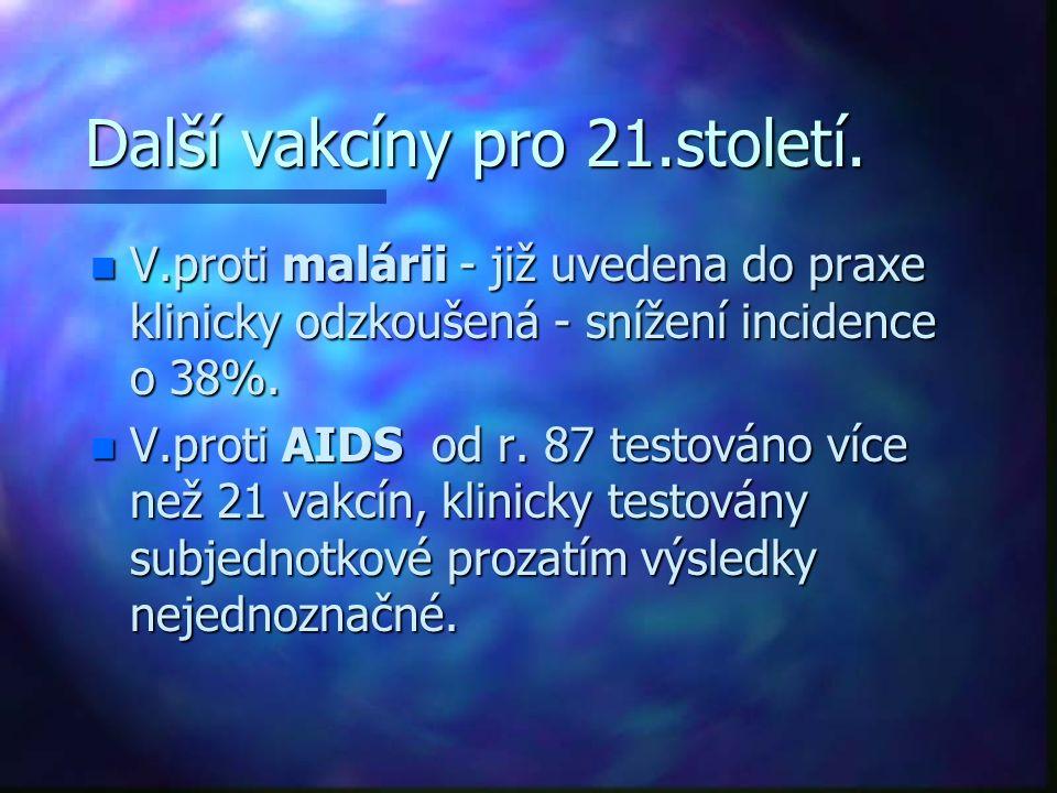 Další vakcíny pro 21.století. n V.proti malárii - již uvedena do praxe klinicky odzkoušená - snížení incidence o 38%. n V.proti AIDS od r. 87 testován