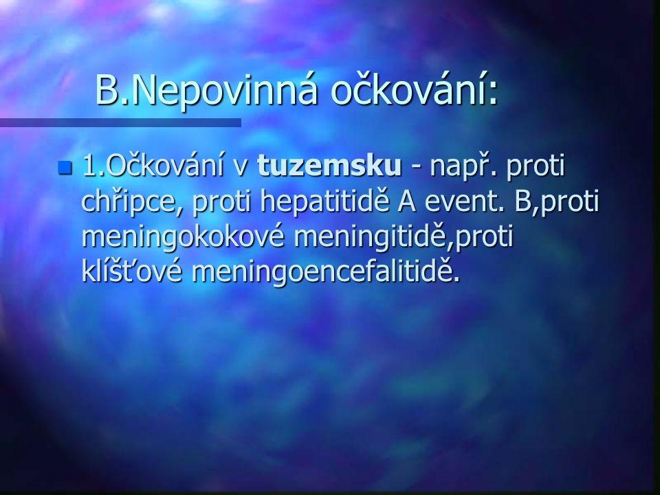 B.Nepovinná očkování: n 1.Očkování v tuzemsku - např. proti chřipce, proti hepatitidě A event. B,proti meningokokové meningitidě,proti klíšťové mening