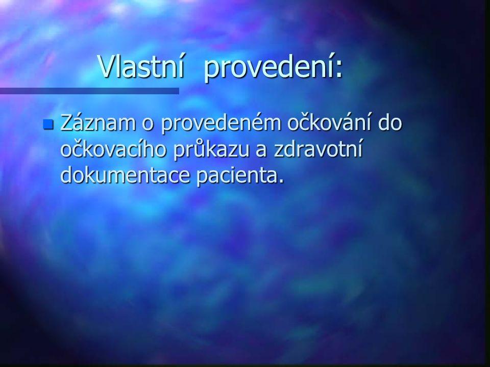Vlastní provedení: n Záznam o provedeném očkování do očkovacího průkazu a zdravotní dokumentace pacienta.