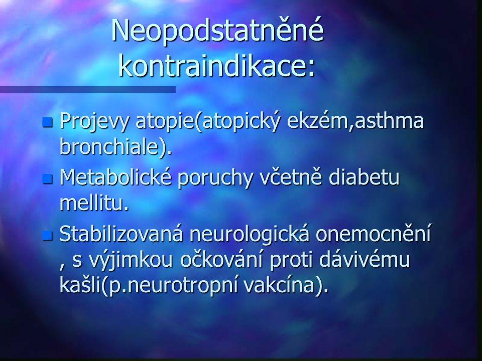 Neopodstatněné kontraindikace: n Projevy atopie(atopický ekzém,asthma bronchiale). n Metabolické poruchy včetně diabetu mellitu. n Stabilizovaná neuro