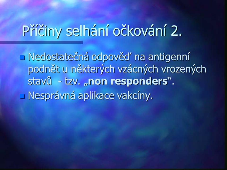 """Příčiny selhání očkování 2. n Nedostatečná odpověď na antigenní podnět u některých vzácných vrozených stavů - tzv. """"non responders"""". n Nesprávná aplik"""