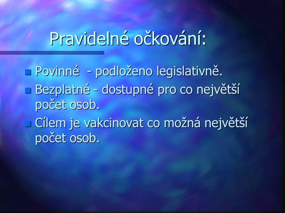 Pravidelné očkování: n Povinné - podloženo legislativně. n Bezplatné - dostupné pro co největší počet osob. n Cílem je vakcinovat co možná největší po