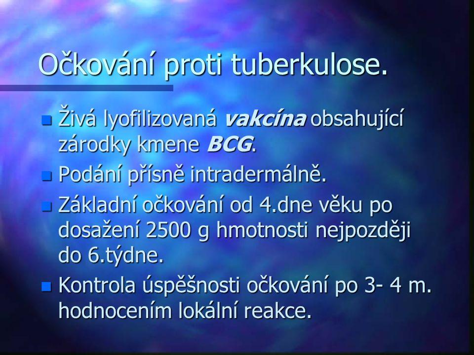 Očkování proti tuberkulose. n Živá lyofilizovaná vakcína obsahující zárodky kmene BCG. n Podání přísně intradermálně. n Základní očkování od 4.dne věk