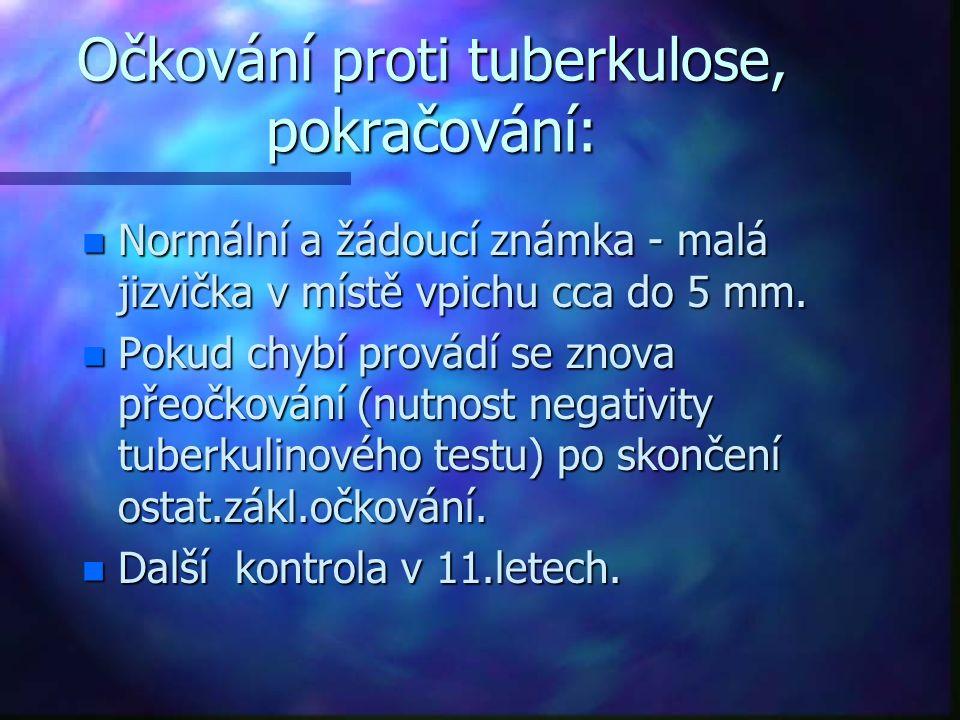 Očkování proti tuberkulose, pokračování: n Normální a žádoucí známka - malá jizvička v místě vpichu cca do 5 mm. n Pokud chybí provádí se znova přeočk