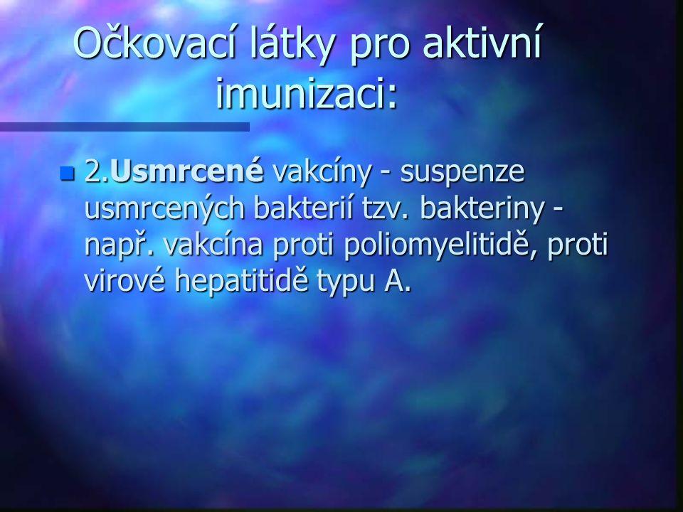 Očkovací látky pro aktivní imunizaci: n 2.Usmrcené vakcíny - suspenze usmrcených bakterií tzv.