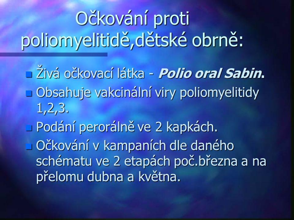 Očkování proti poliomyelitidě,dětské obrně: n Živá očkovací látka - Polio oral Sabin.