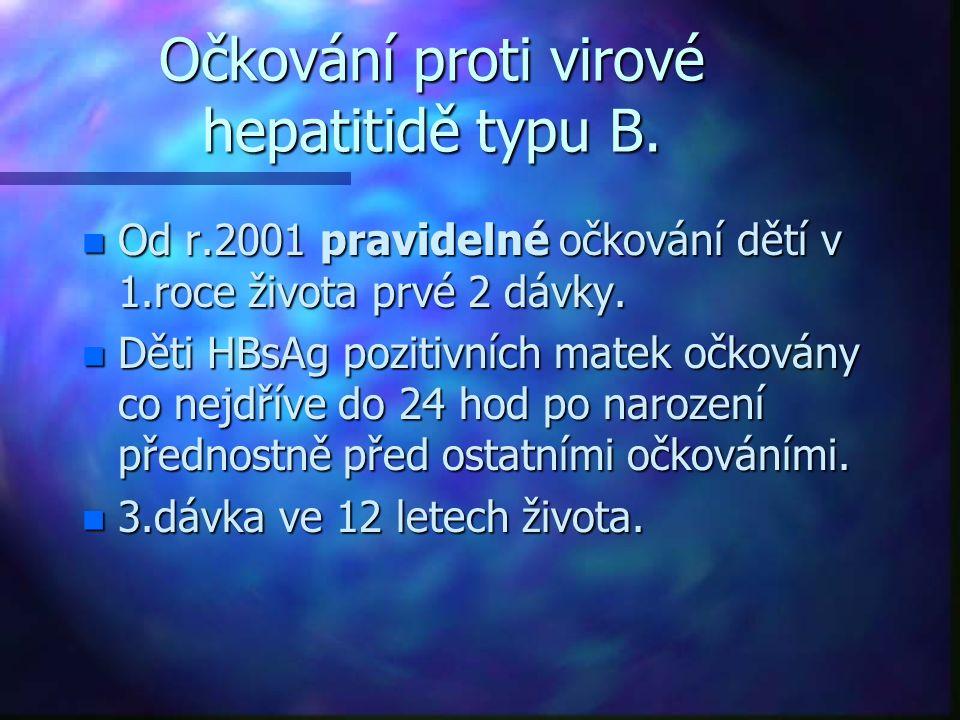 Očkování proti virové hepatitidě typu B. n Od r.2001 pravidelné očkování dětí v 1.roce života prvé 2 dávky. n Děti HBsAg pozitivních matek očkovány co