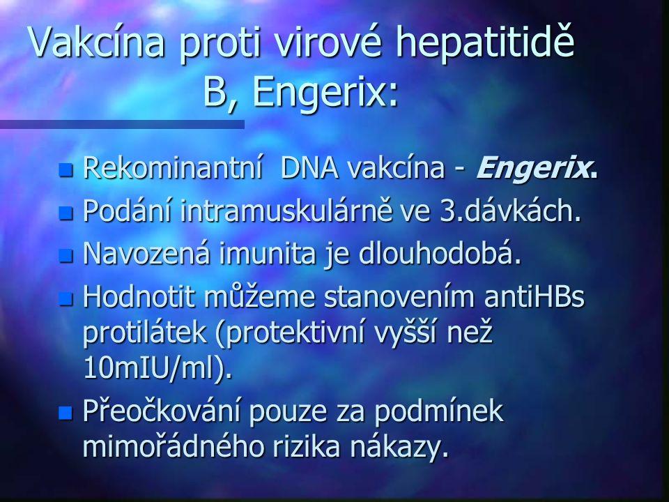 Vakcína proti virové hepatitidě B, Engerix: n Rekominantní DNA vakcína - Engerix. n Podání intramuskulárně ve 3.dávkách. n Navozená imunita je dlouhod