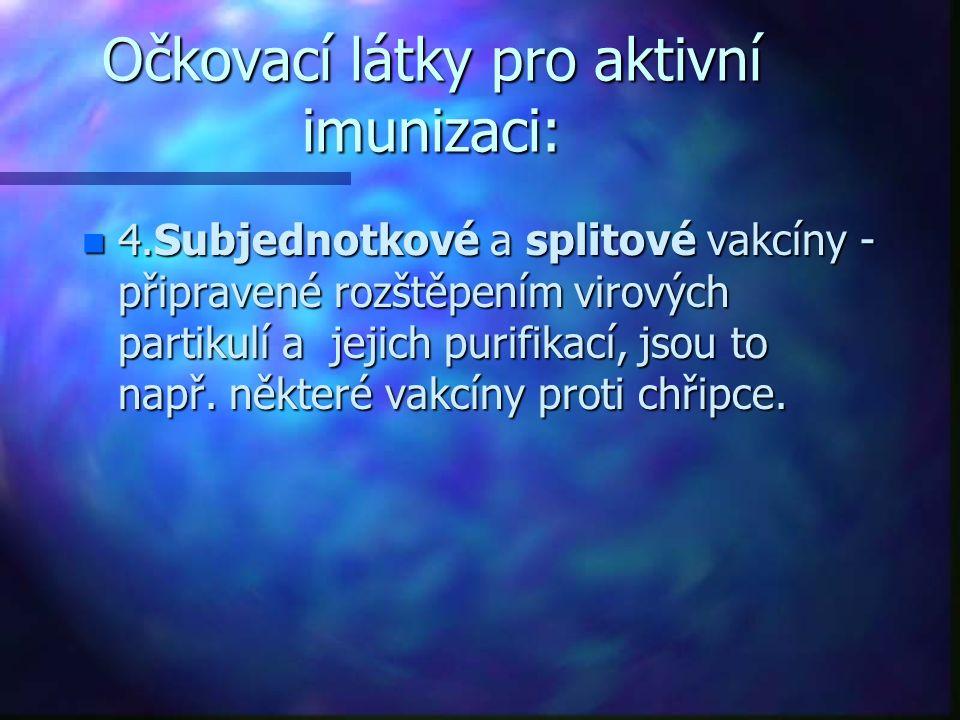 Očkovací látky pro aktivní imunizaci: n 4.Subjednotkové a splitové vakcíny - připravené rozštěpením virových partikulí a jejich purifikací, jsou to např.