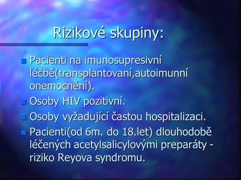 Rizikové skupiny: n Pacienti na imunosupresivní léčbě(transplantovaní,autoimunní onemocnění). n Osoby HIV pozitivní. n Osoby vyžadující častou hospita
