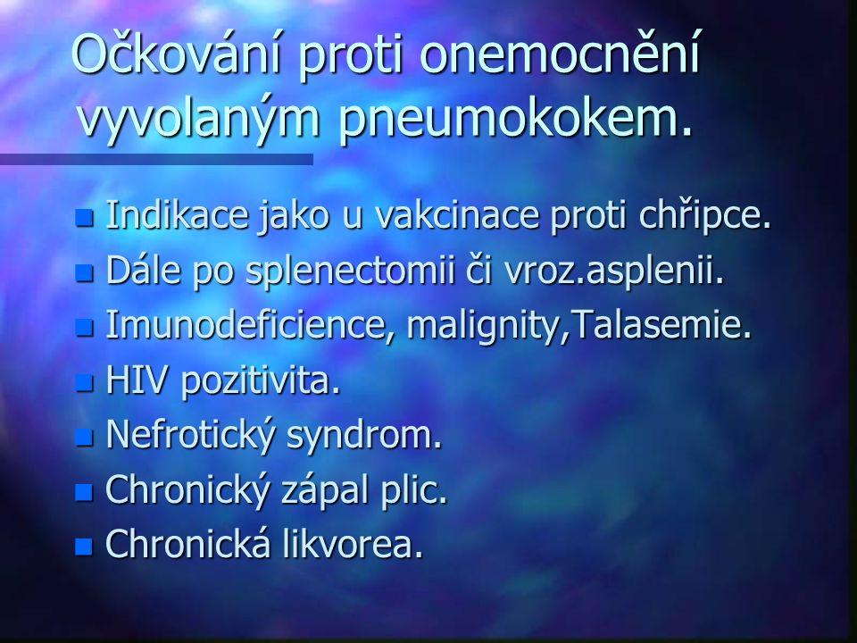 Očkování proti onemocnění vyvolaným pneumokokem. n Indikace jako u vakcinace proti chřipce. n Dále po splenectomii či vroz.asplenii. n Imunodeficience