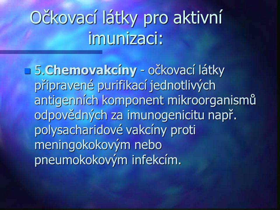 Očkovací látky pro aktivní imunizaci: n 5.Chemovakcíny - očkovací látky připravené purifikací jednotlivých antigenních komponent mikroorganismů odpovědných za imunogenicitu např.