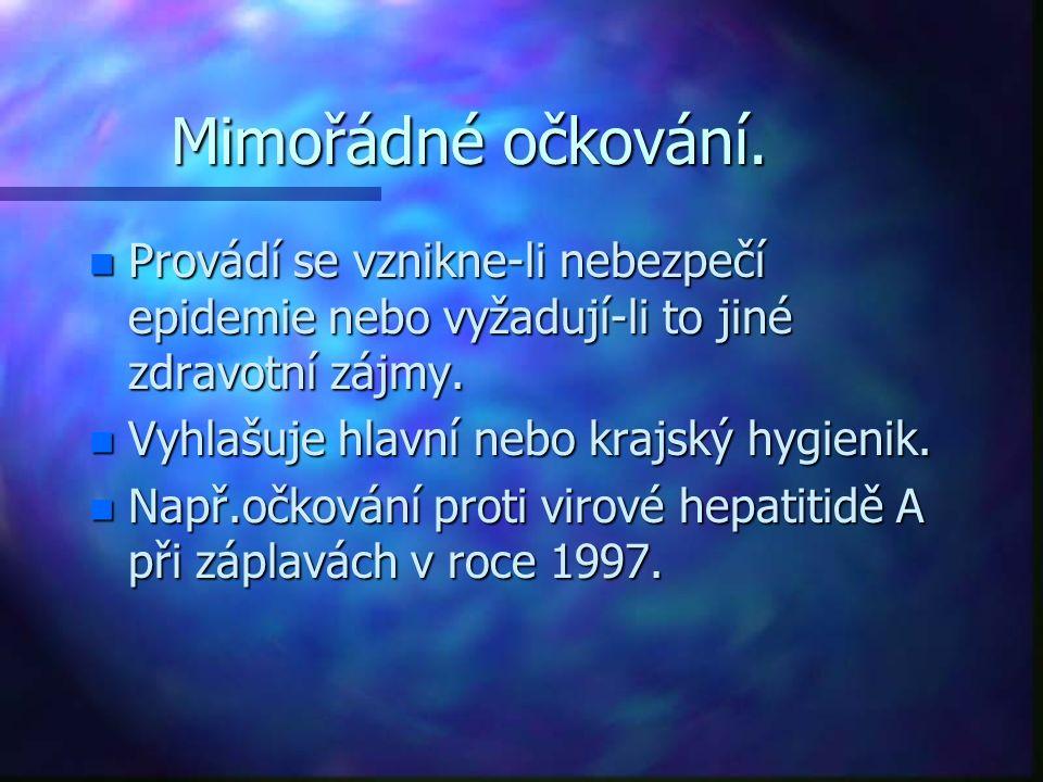 Mimořádné očkování. n Provádí se vznikne-li nebezpečí epidemie nebo vyžadují-li to jiné zdravotní zájmy. n Vyhlašuje hlavní nebo krajský hygienik. n N