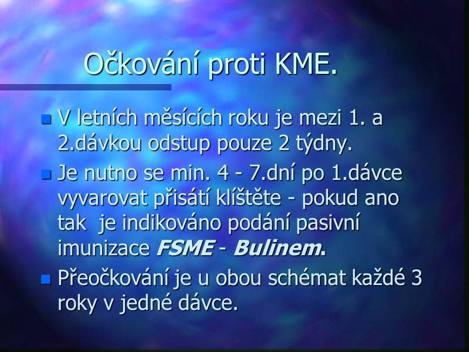 Očkování proti KME. n V letních měsících roku je mezi 1. a 2.dávkou odstup pouze 2 týdny. n Je nutno se min. 4 - 7.dní po 1.dávce vyvarovat přisátí kl
