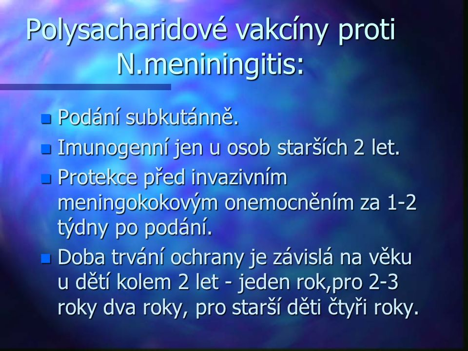 Polysacharidové vakcíny proti N.meniningitis: n Podání subkutánně. n Imunogenní jen u osob starších 2 let. n Protekce před invazivním meningokokovým o