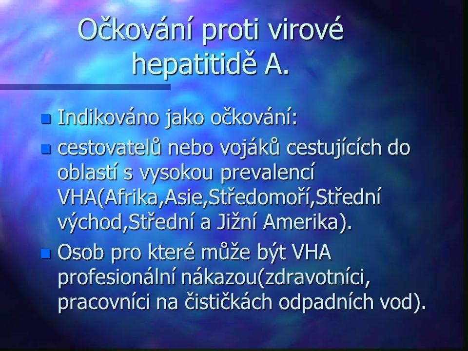 Očkování proti virové hepatitidě A. n Indikováno jako očkování: n cestovatelů nebo vojáků cestujících do oblastí s vysokou prevalencí VHA(Afrika,Asie,