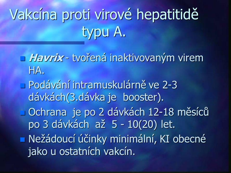 Vakcína proti virové hepatitidě typu A. n Havrix - tvořená inaktivovaným virem HA.
