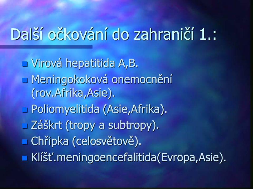 Další očkování do zahraničí 1.: n Virová hepatitida A,B. n Meningokoková onemocnění (rov.Afrika,Asie). n Poliomyelitida (Asie,Afrika). n Záškrt (tropy