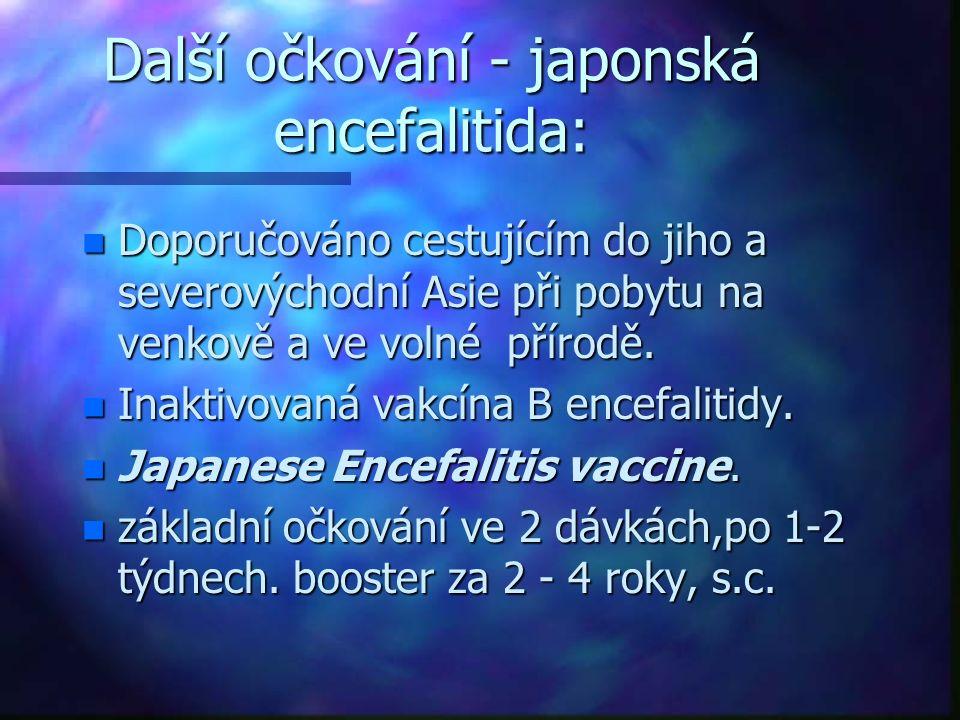Další očkování - japonská encefalitida: n Doporučováno cestujícím do jiho a severovýchodní Asie při pobytu na venkově a ve volné přírodě. n Inaktivova