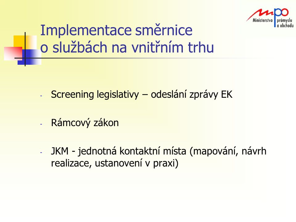 Implementace směrnice o službách na vnitřním trhu - Screening legislativy – odeslání zprávy EK - Rámcový zákon - JKM - jednotná kontaktní místa (mapování, návrh realizace, ustanovení v praxi)