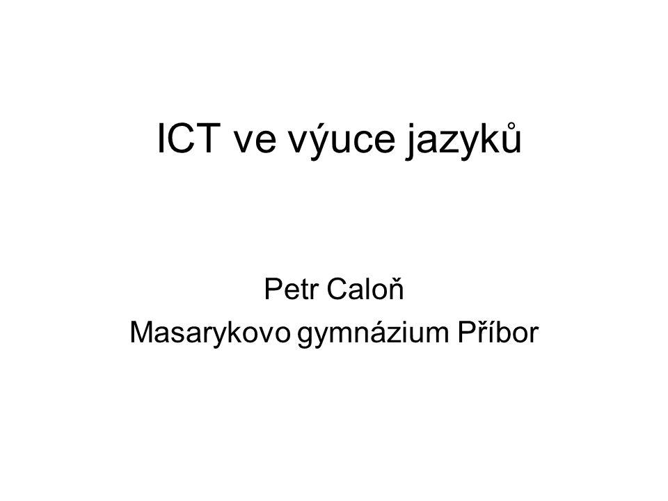 ICT ve výuce jazyků Petr Caloň Masarykovo gymnázium Příbor