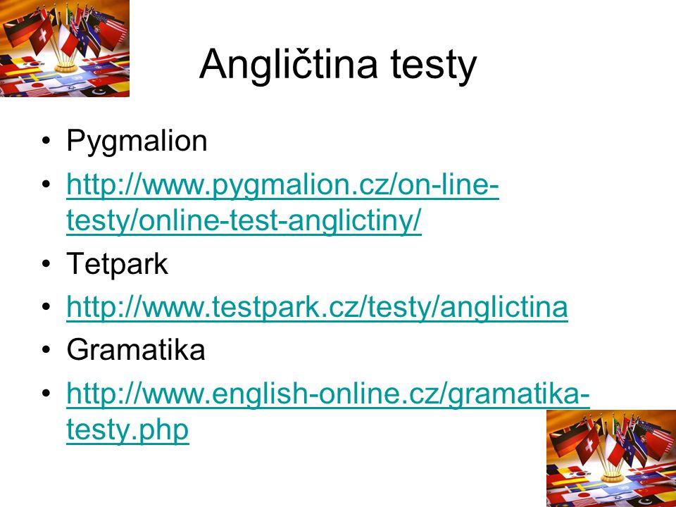 Angličtina testy Pygmalion http://www.pygmalion.cz/on-line- testy/online-test-anglictiny/http://www.pygmalion.cz/on-line- testy/online-test-anglictiny/ Tetpark http://www.testpark.cz/testy/anglictina Gramatika http://www.english-online.cz/gramatika- testy.phphttp://www.english-online.cz/gramatika- testy.php