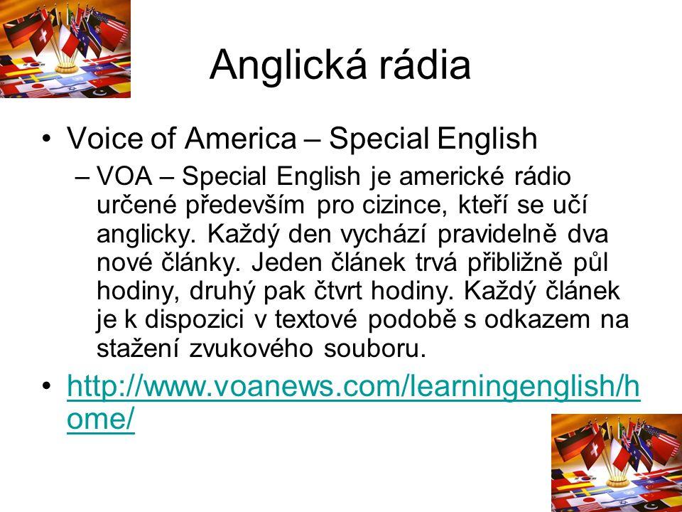 Anglická rádia Voice of America – Special English –VOA – Special English je americké rádio určené především pro cizince, kteří se učí anglicky.