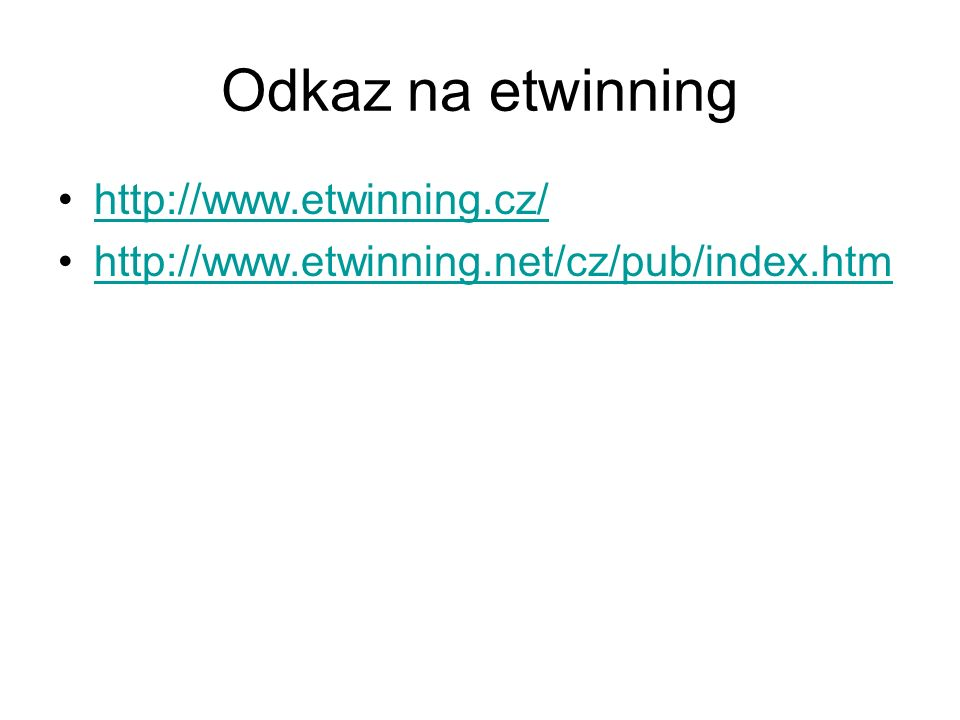 Odkaz na etwinning http://www.etwinning.cz/ http://www.etwinning.net/cz/pub/index.htm