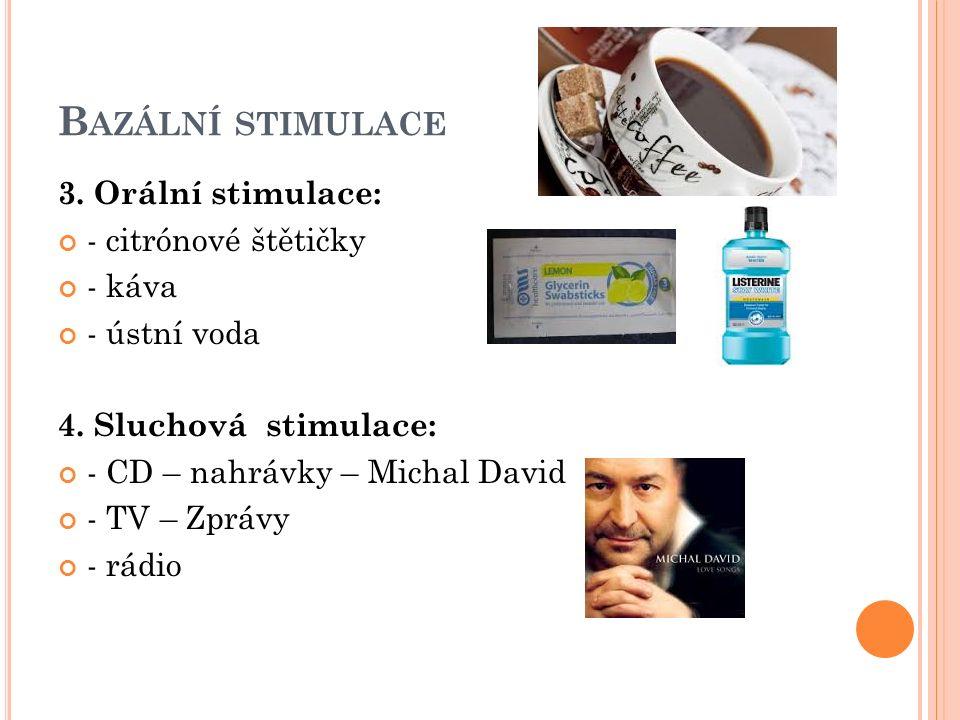 B AZÁLNÍ STIMULACE 3. Orální stimulace: - citrónové štětičky - káva - ústní voda 4.
