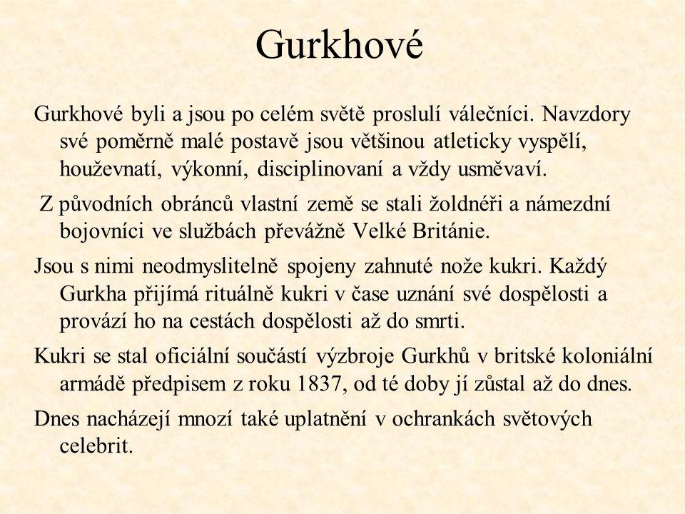 Gurkhové Gurkhové byli a jsou po celém světě proslulí válečníci.