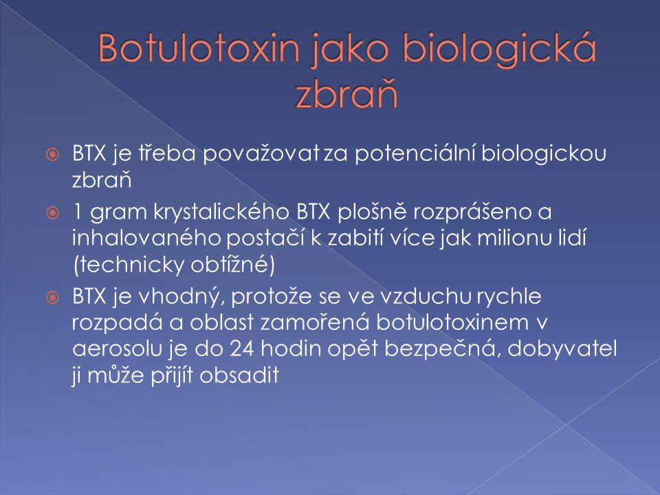  BTX je třeba považovat za potenciální biologickou zbraň  1 gram krystalického BTX plošně rozprášeno a inhalovaného postačí k zabití více jak milionu lidí (technicky obtížné)  BTX je vhodný, protože se ve vzduchu rychle rozpadá a oblast zamořená botulotoxinem v aerosolu je do 24 hodin opět bezpečná, dobyvatel ji může přijít obsadit