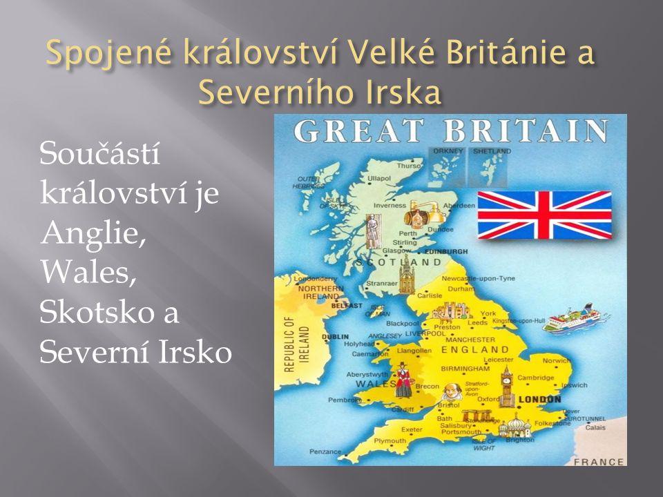 Spojené království Velké Británie a Severního Irska Součástí království je Anglie, Wales, Skotsko a Severní Irsko