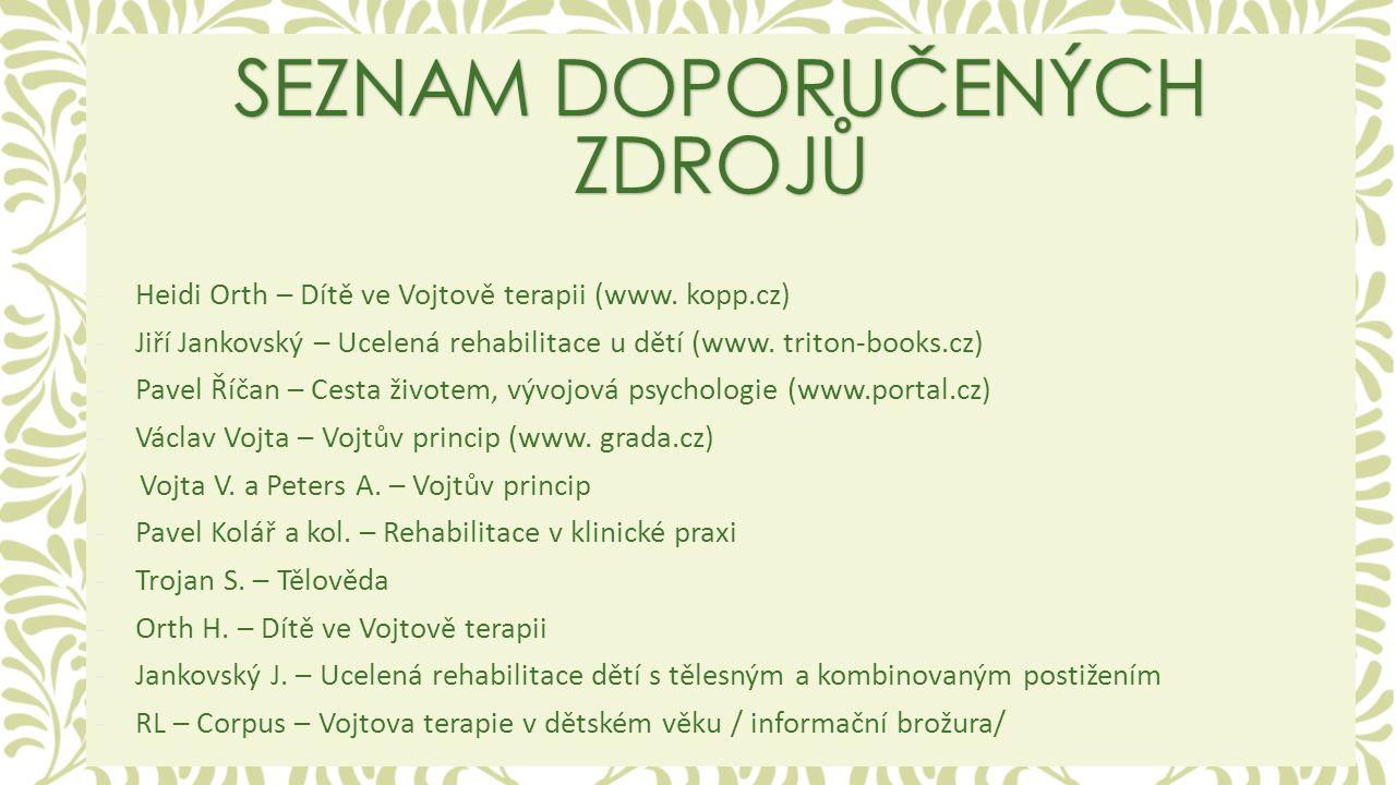 SEZNAM DOPORUČENÝCH ZDROJŮ -Heidi Orth – Dítě ve Vojtově terapii (www. kopp.cz) -Jiří Jankovský – Ucelená rehabilitace u dětí (www. triton-books.cz) -