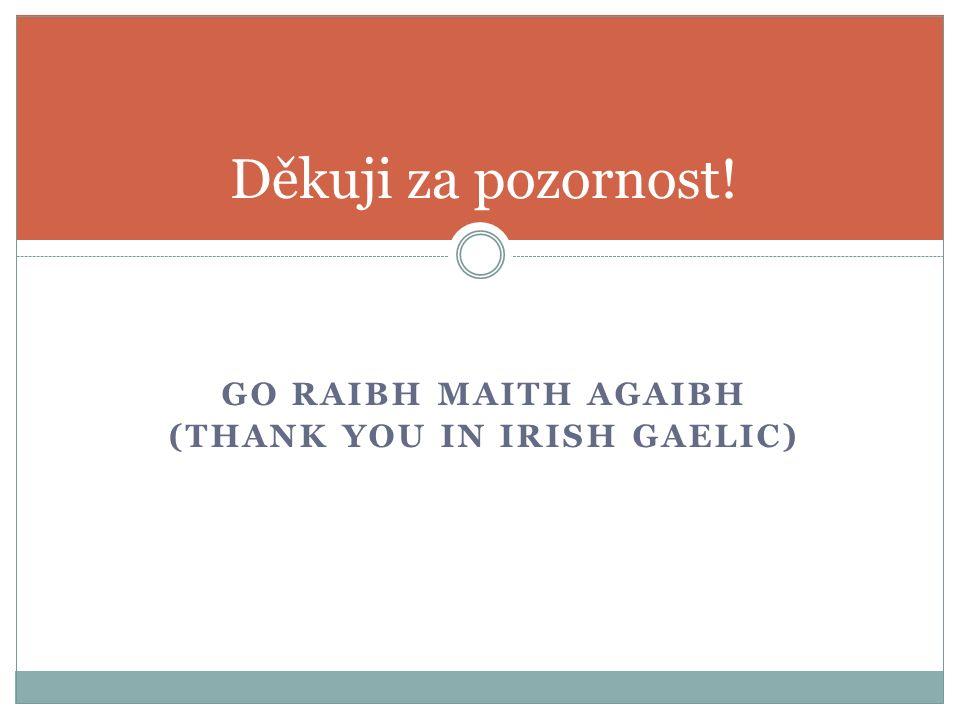 GO RAIBH MAITH AGAIBH (THANK YOU IN IRISH GAELIC) Děkuji za pozornost!