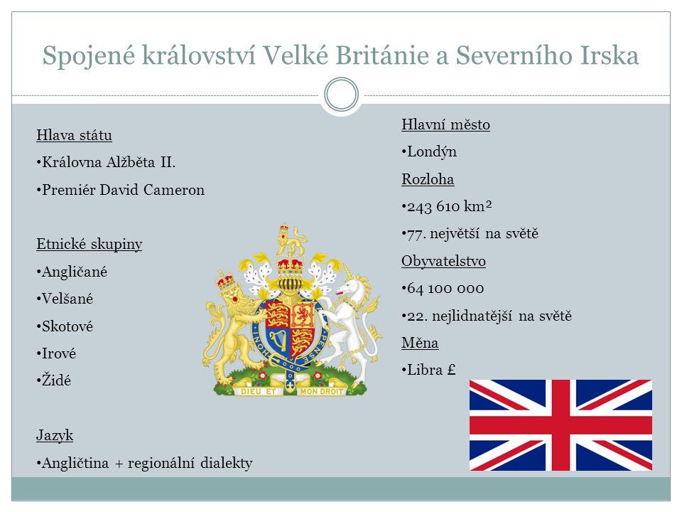 Spojené království Velké Británie a Severního Irska Hlava státu Královna Alžběta II. Premiér David Cameron Etnické skupiny Angličané Velšané Skotové I