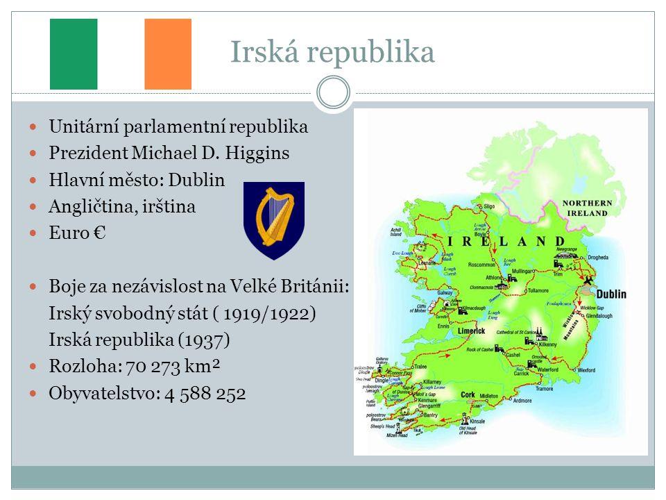 Irská republika Unitární parlamentní republika Prezident Michael D. Higgins Hlavní město: Dublin Angličtina, irština Euro € Boje za nezávislost na Vel